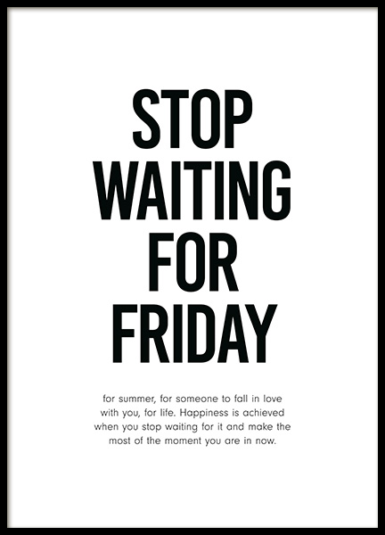 Stop Waiting for Friday Poster in de groep Posters / Posters met tekst bij Desenio AB (12001)