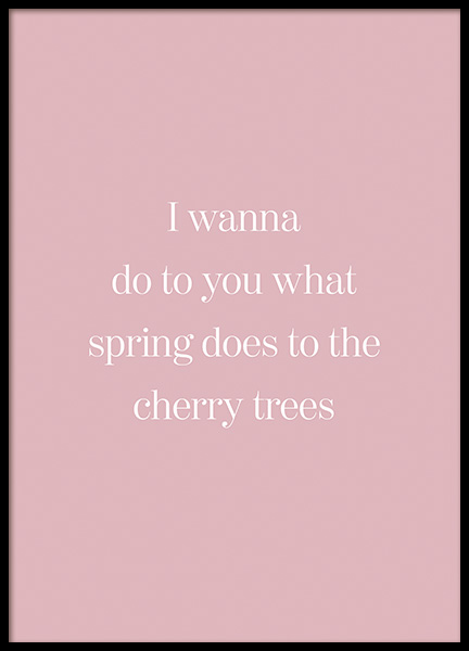 What Spring Does to Cherry Trees Poster in de groep Posters / Posters met tekst bij Desenio AB (14414)