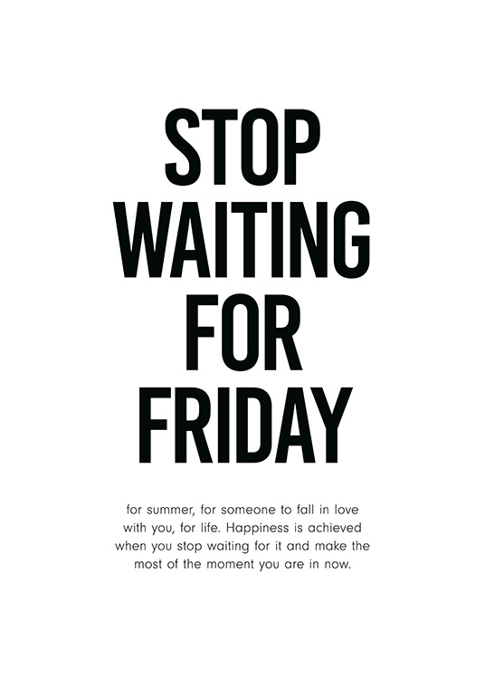 Stop Waiting for Friday Poster / Posters met tekst bij Desenio AB (12001)