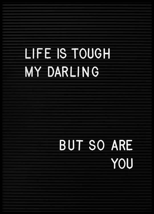 life is tough my darling poster. Black Bedroom Furniture Sets. Home Design Ideas