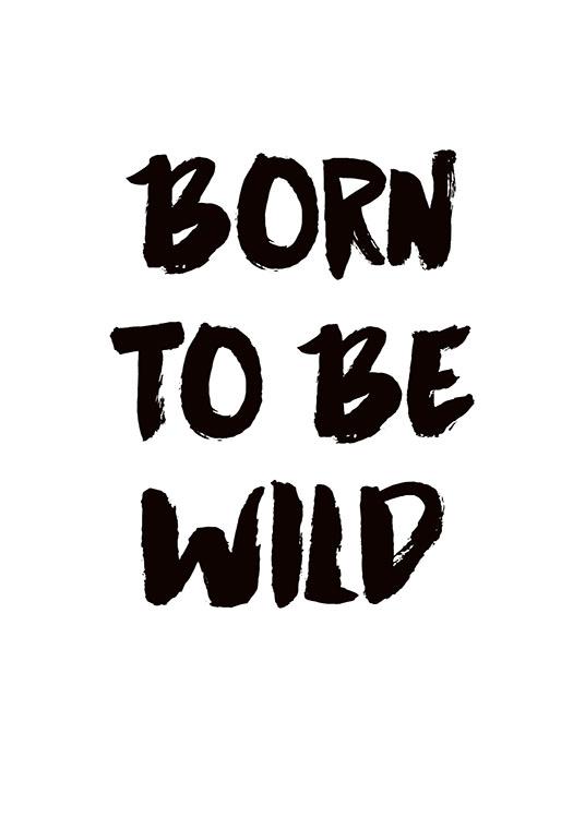 Print met tekst Born to be wild in zwart-wit, posters online