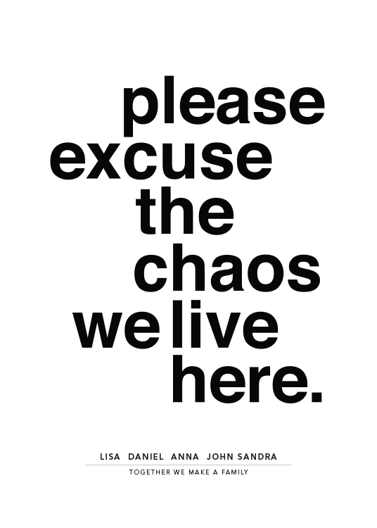 Please Excuse the Chaos Personal Poster / Gepersonaliseerde posters bij Desenio AB (pp0014)